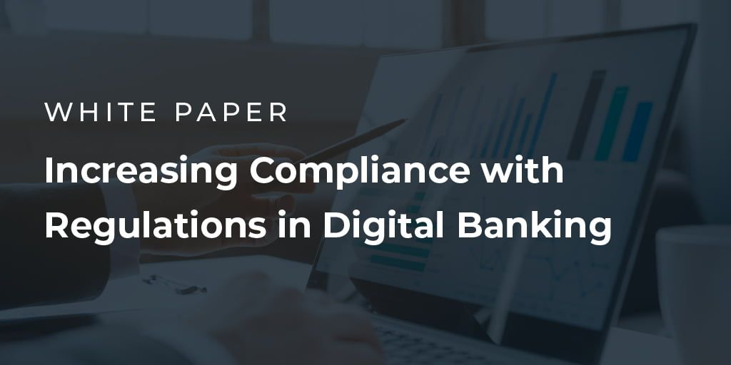 Increasing Compliance with Regulations in Digital Banking