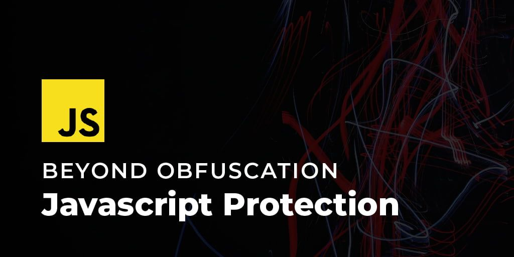 Beyond Obfuscation: JavaScript Protection and In-Depth Security