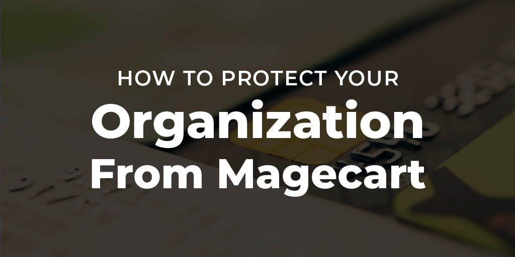 How To Protect Your Organization From Magecart