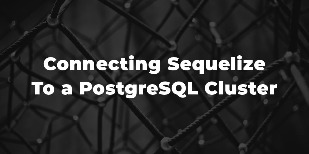 Connecting Sequelize To a PostgreSQL Cluster