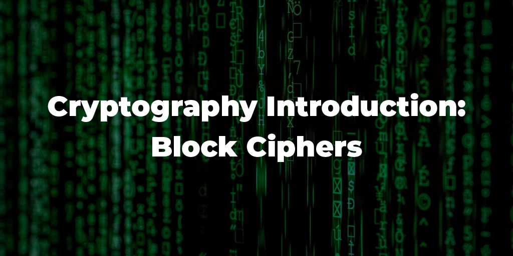 Cryptography Introduction: Block Ciphers