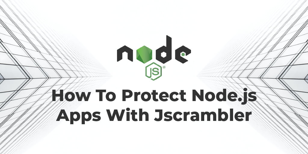 How To Protect Node.js Apps With Jscrambler