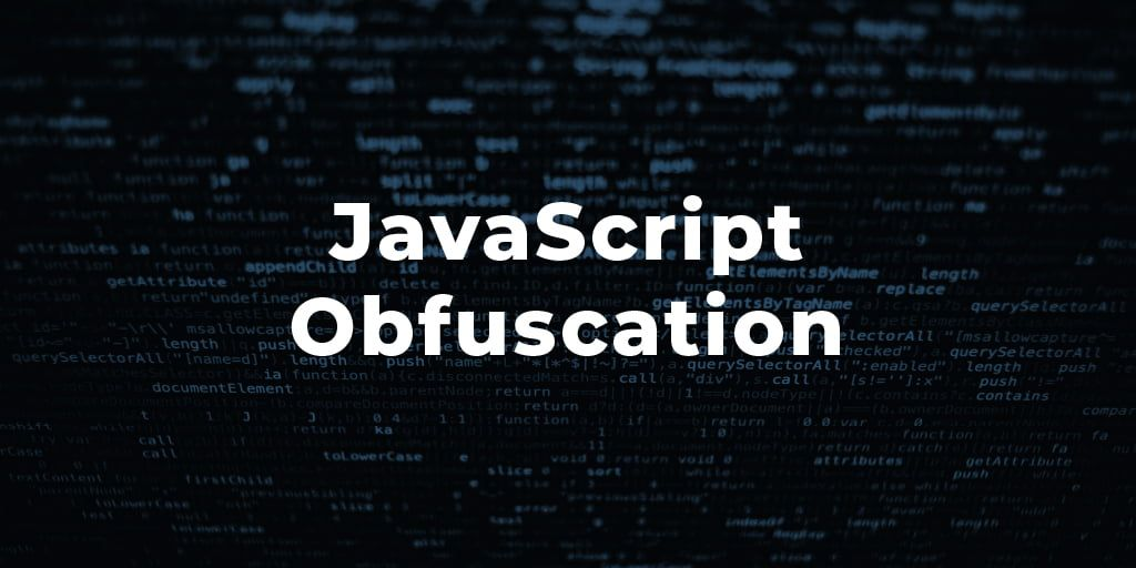 JavaScript Obfuscation: The Definitive Guide