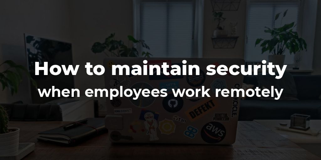 jscrambler-blog-how-to-maintain-security-when-employees-work-remotely